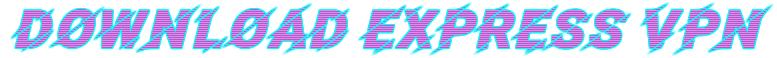 download express vpn